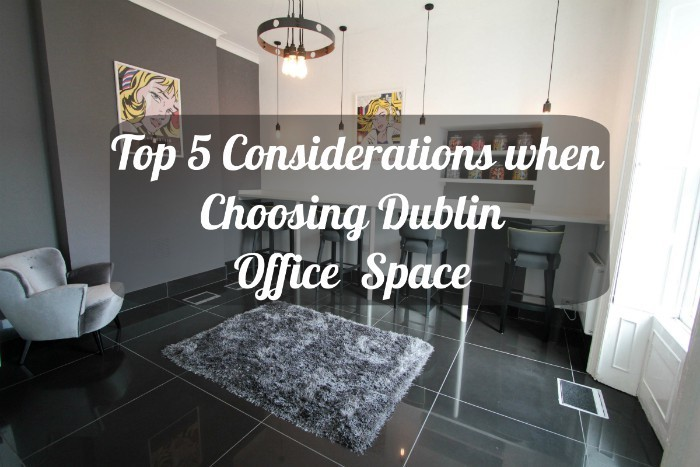 Top 5 considerations when choosing your Dublin Office Space