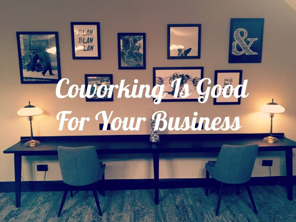 Why Coworking Is Good For Your Business