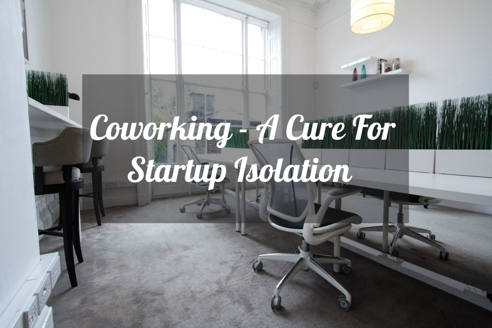 Coworking – A Cure For Startup Isolation