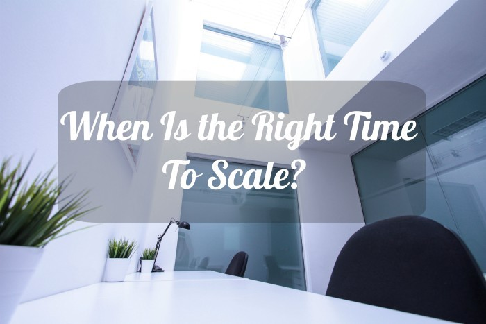 When Is The Right Time To Scale Your Business?