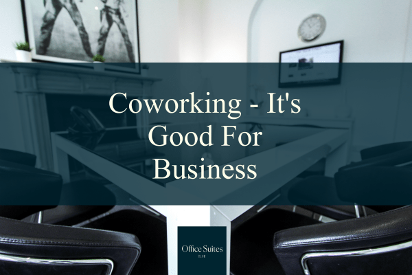 Coworking – It's Good For Business